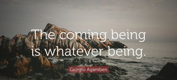 5182230-Giorgio-Agamben-Quote-The-coming-being-is-whatever-being